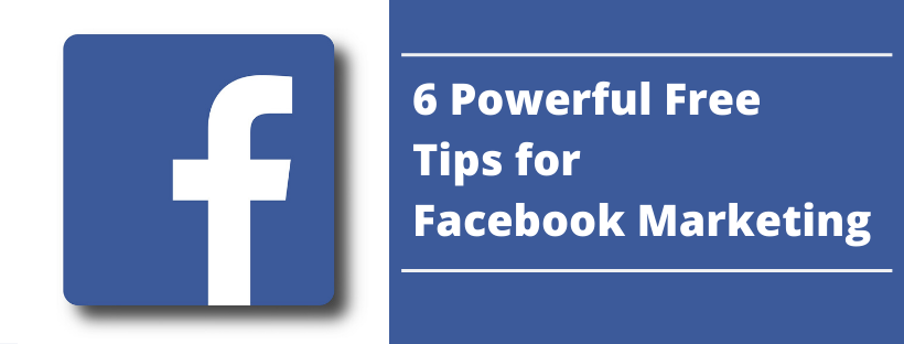 6 Powerful Free Tips for Facebook Marketing