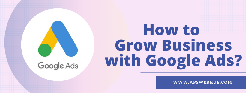 How to Grow Business with Google Ads?